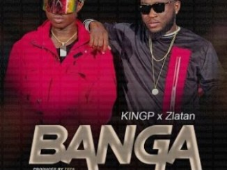 KingP ft Zlatan – Banga