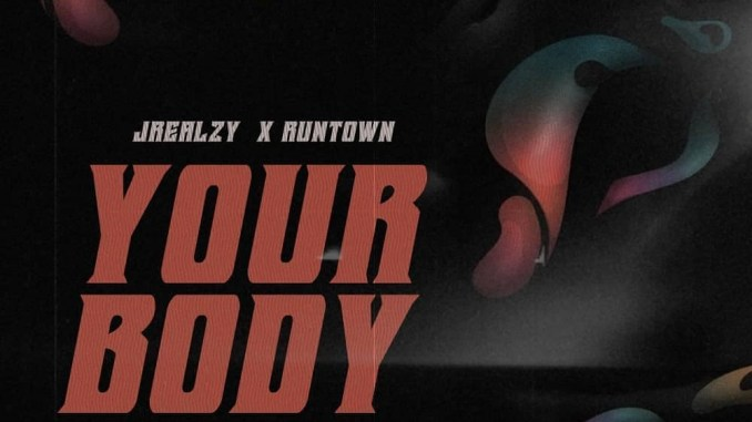 Jrealzy – Your Body Ft. Runtown