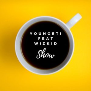 Youngeti – Show ft. Wizkid