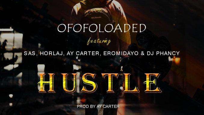 Ofofoloaded Ft. Sas, Horlaj, Ay Carter, Eromidayo & DJ Phancy – Hustle