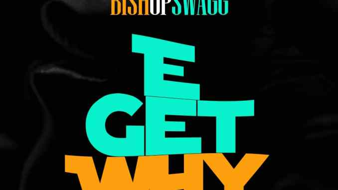 BishopSwagg - E Get Why