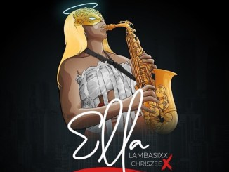 Lambasixx – Ella Ft. Chriszee