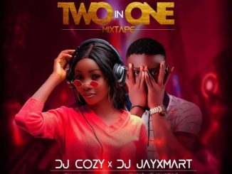 DJ MIX: DJ Cozy X DJ JayXmart – Two In One Mixtape