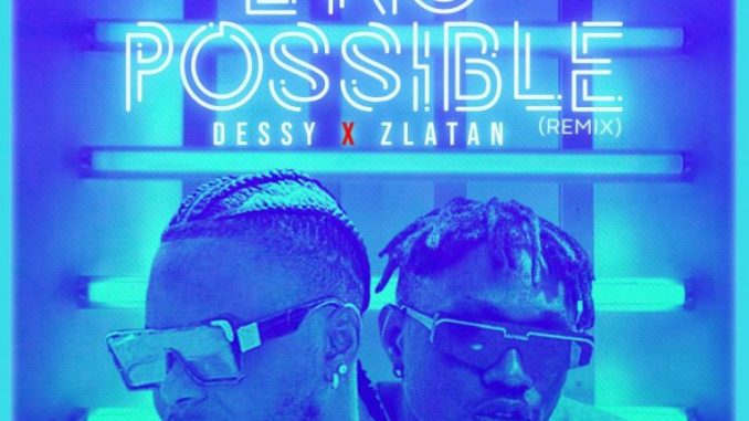 Dessy Ft. Zlatan – E No Possible (Remix)