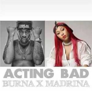 Burna Boy Ft. Madrina (Cynthia Morgan) – Acting Bad