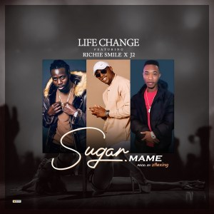 Life Change Ft Richie Smile & J2 - Sugar Mame