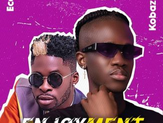Kobazzie – Enjoyment ft. DJ Ecool