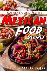authentic and festive mexican food recipes, mexican food, mexican food recipe, mexican food recipes, tacos,taco,chimichangas,enchiladas,fajitas,empanadas.gorditos,maria rojos,quesadillas