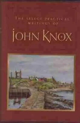 Select Works of John Knox Scottish Reformation Banner of Truth