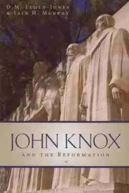 John Knox and the Reformation by Lloyd-Jones & Iain H. Murray Banner of Truth