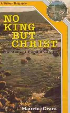 No King but Christ life of Donald Cargill by Maurice Grant Scottish Covenanters