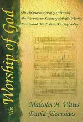 Psalmody Church Worhsip Music Regulative Principle Reformed Theology Malcolm H. Watts David Silversides Marpet Press