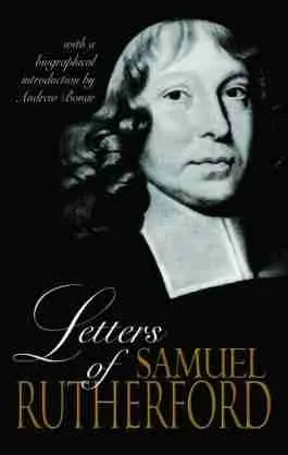 Letters of Samuel Rutherford Puritan Scottish Covenanters Devotional Christian Books Banner of Truth Trust