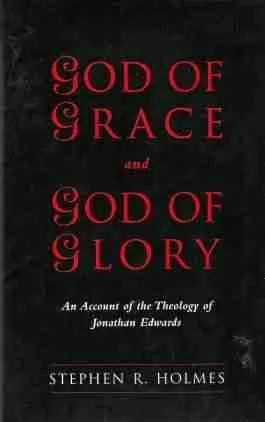 The Theology of Jonathan Edwards by Stephen R. Holmes