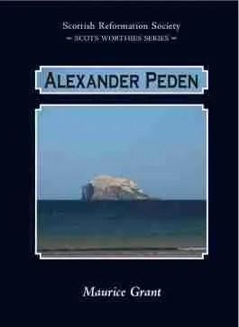 Alexander Peden Scottish Covenanters Killing Times Field Preachers Maurice Grant James Renwick Scotland