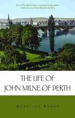 John Milne of Perth by Horatius Bonar Scottish Evangelical