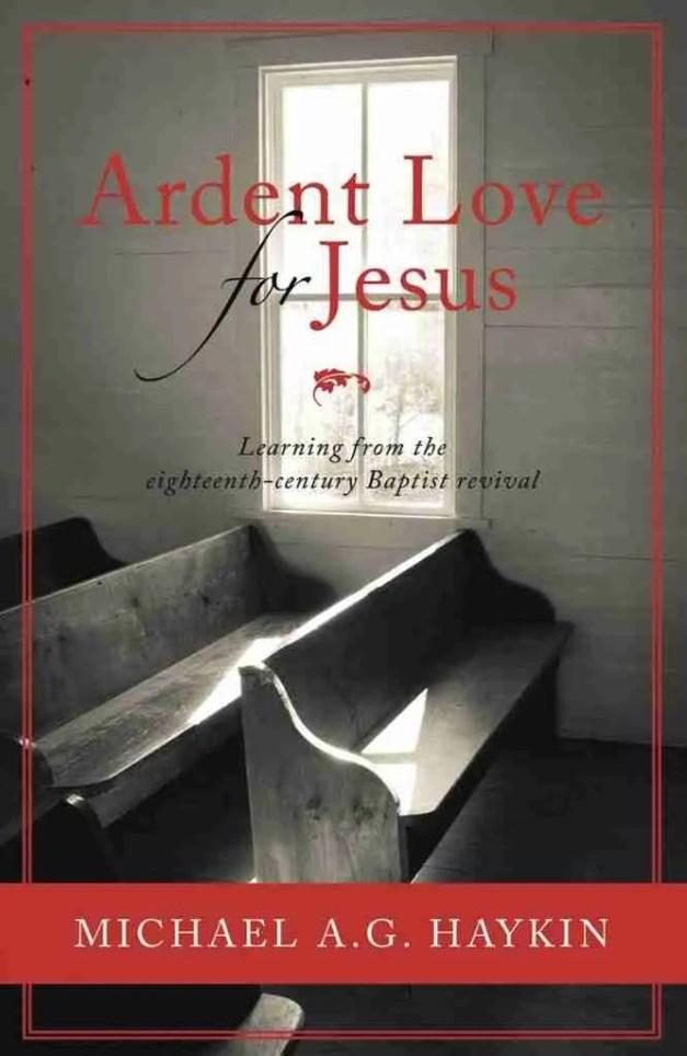 Michael Haykin Ardent for Love Baptist Revival Christian Books