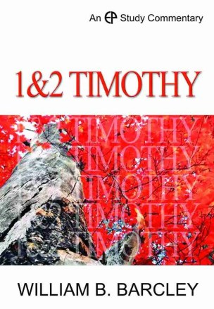 Commentary on 1 & 2 Timothy by William Barcley Evangelical Press