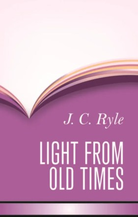 Light From Old Times by J. C. Ryle Evangelical Bishop