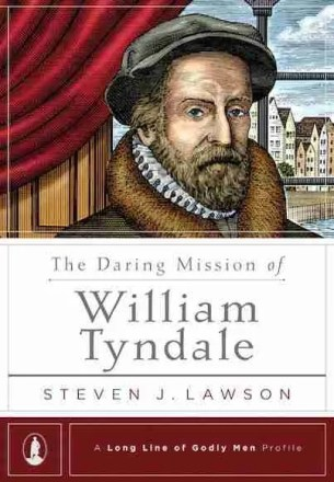 Daring Mission of William Tyndale by Steven Lawson