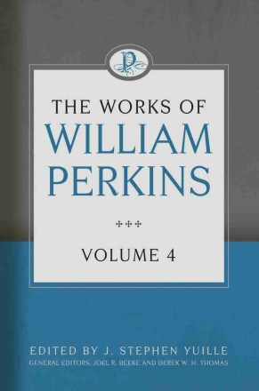 The Works of William Perkins volume 4 Puritan Reformation Heritage Books