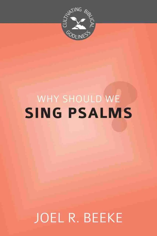 why should we sing psalms by joel r beeke Reformation Heritage Books