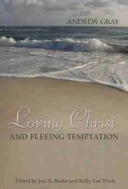 Loving Christ and Fleeing Temptation by Andre Gray Scottish Covenanter Puritan Sermons