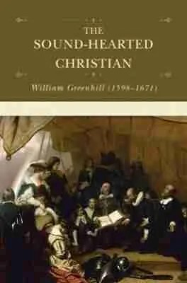 The Sound Hearted Christian by William Greenhill RHB Puritan Westminster Divine