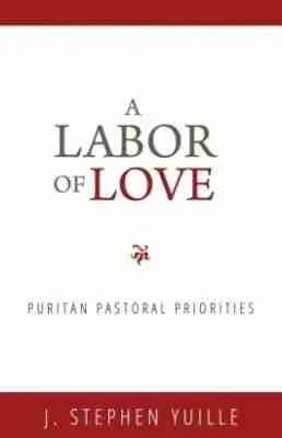 A Labor of Love - George Swinnock -J stephen yuille rhb