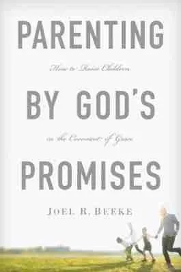 Parenting by God's Promises by Joel Beeke reformation trust