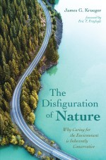 The Disfiguration of Nature: Why Caring for the Environment is Inherently Conservative