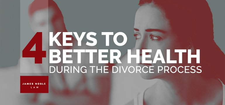 4 Keys To Better Health During the Divorce Process