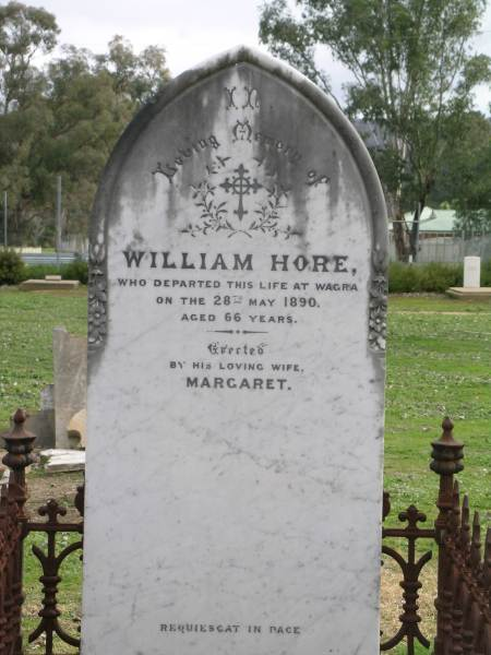 In loving memory of William Hore who departed this life at Wagga on the 28th of May 1890, aged 66 years. Erected by his loving wife Margaret. (Thanks to Kellie Jones)