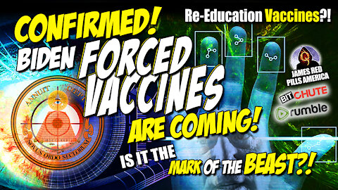 CONFIRMED! Biden's FORCED VACCINES Coming! The Truth About Re-Education Vaccines & Mark of the Beast