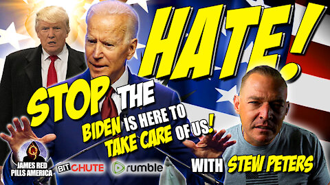 STOP THE HATE!! Biden Is Here To Take Care Of Us! Bwahaha! Just Kidding! EPIC Stew Peters Rant!