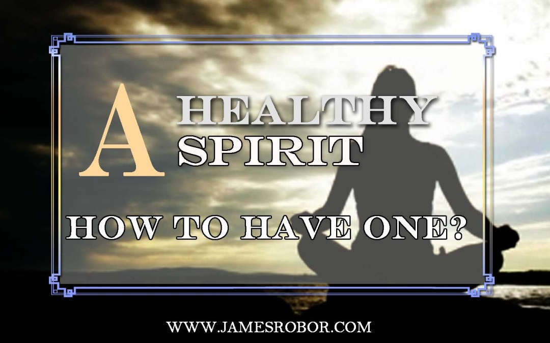 A Healthy Spirit: How To Have One?