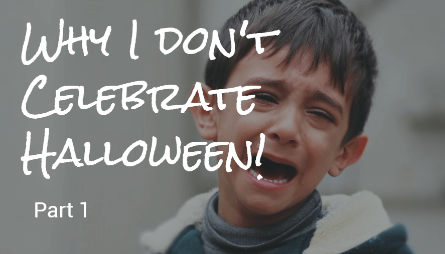 Why I Don't Celebrate Halloween – Part 1