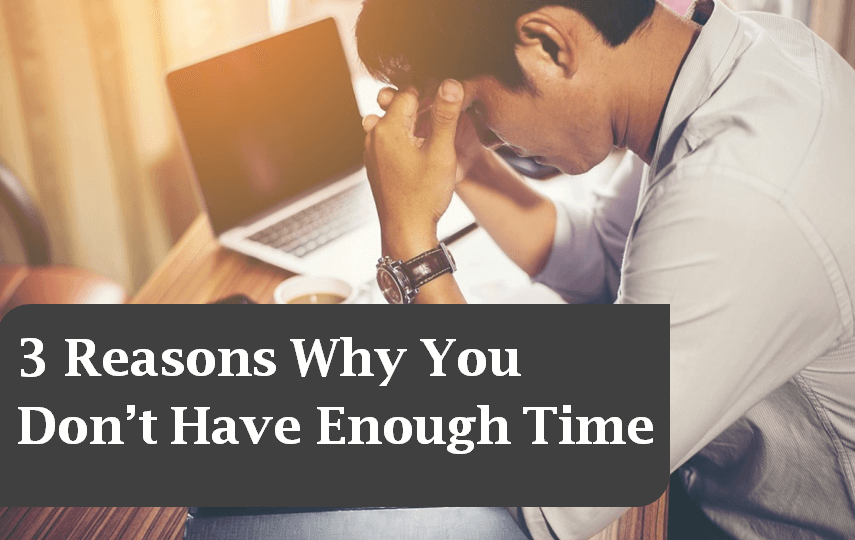 3 Reasons Why You Don't Have Enough Time