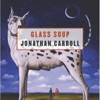 Jonathan Carroll's Glass Soup