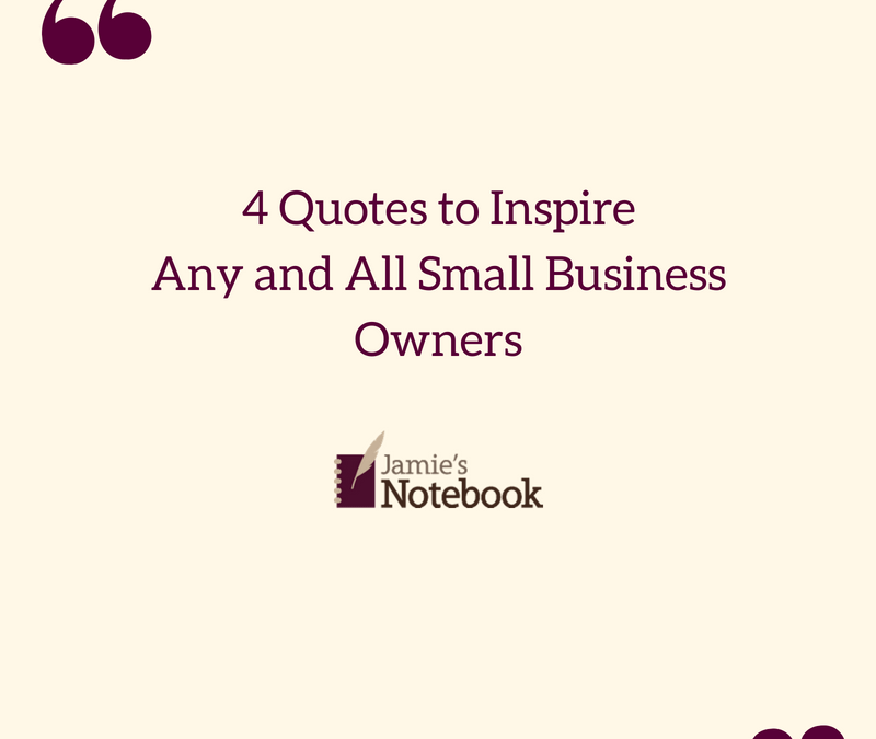 4 Quotes to Inspire Any and All Small Business Owners