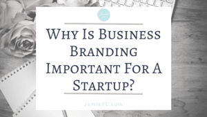 Why Is Business Branding Important for A Startup