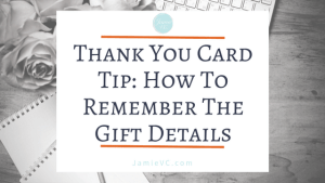 Thank You Card Tip: How to Remember the Gift Details