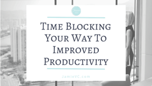 Time Blocking Your Way To Improved Productivity
