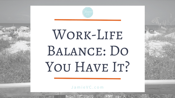 Work-Life Balance: Do You Have It?