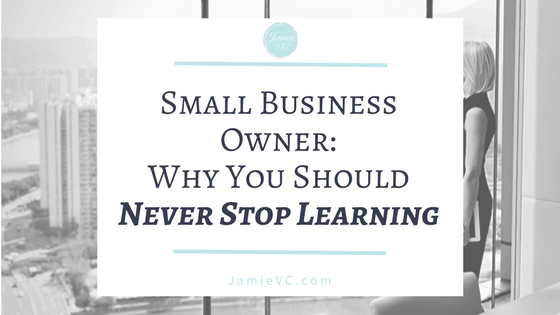 Small Business Owner: Why You Should Never Stop Learning