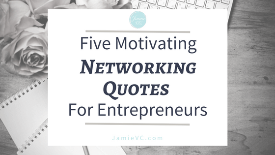 Five Motivating Networking Quotes for Entrepreneurs