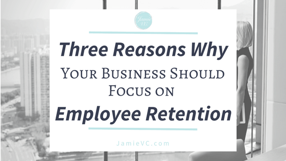 Three Reasons Why Your Business Should Focus on Employee Retention