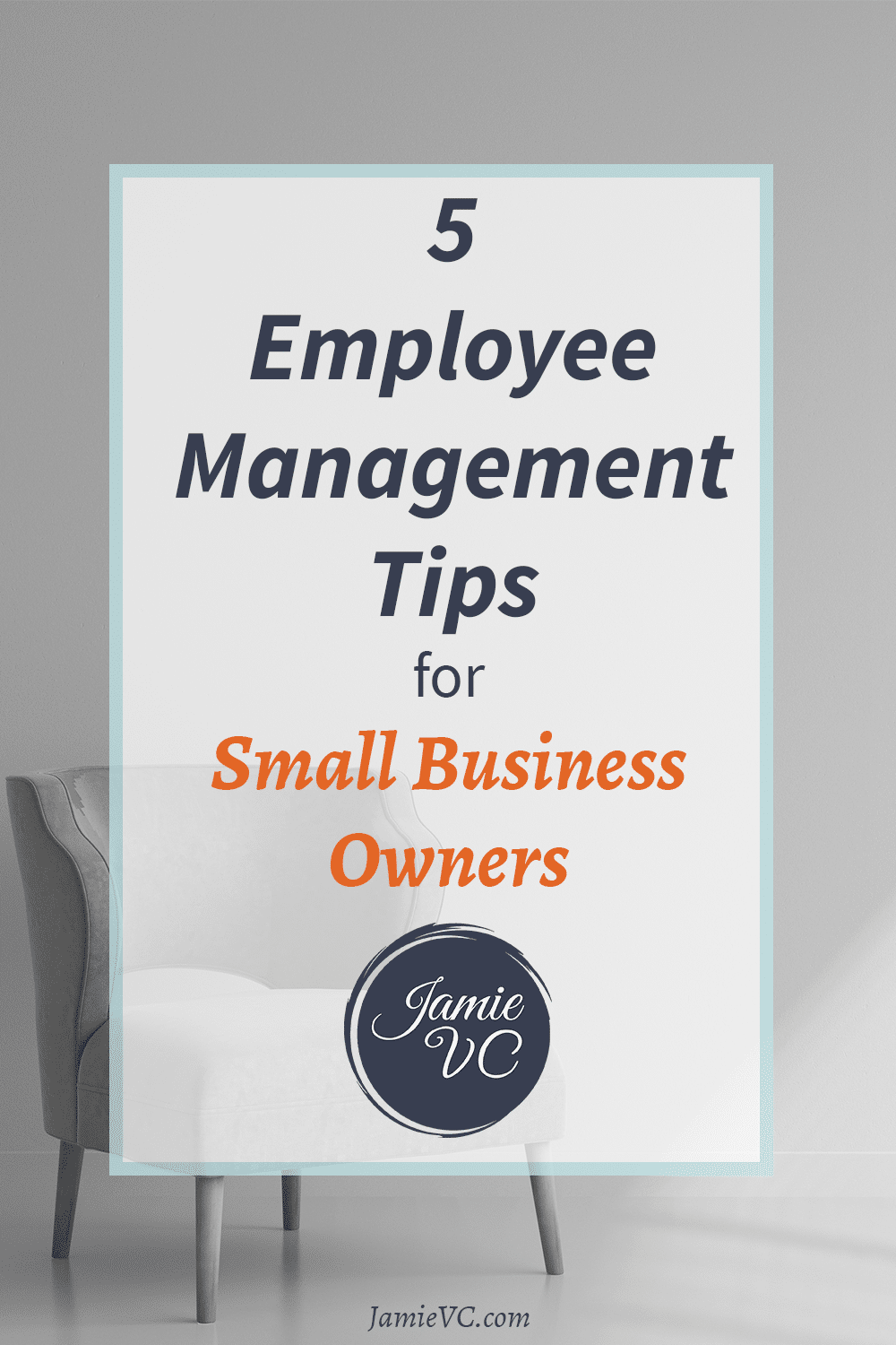 5 Employee Management Tips For Small Business Owners