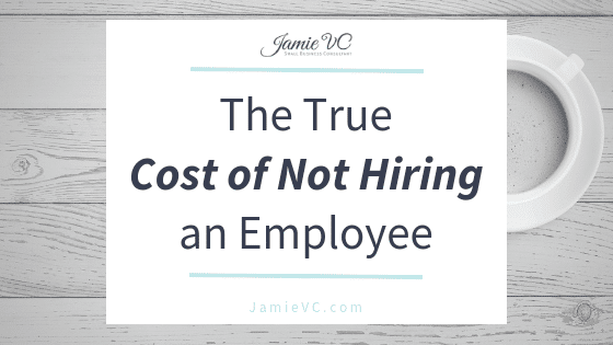 The True Cost of Not Hiring an Employee