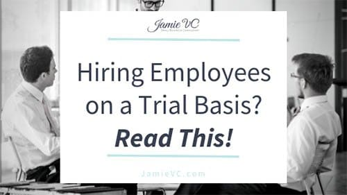 Hiring Employees on a Trial Basis? Read This!